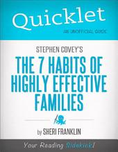 Quicklet on Stephen Covey's The 7 Habits of Highly Effective Families (CliffsNotes-like Book Summary): Commentary and analysis of the book and its chapters