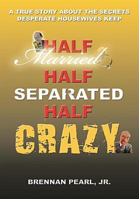 Half Married Half Separated Half Crazy