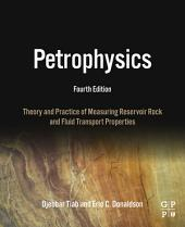 Petrophysics: Theory and Practice of Measuring Reservoir Rock and Fluid Transport Properties, Edition 4
