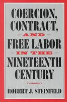 Coercion  Contract  and Free Labor in the Nineteenth Century PDF