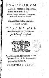 Psalmorum Davidis paraphrasis poetica, nunc primùm edita