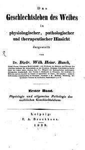 Das Geschlechtsleben des Weibes im physiologischer, pathologischer und therapeutischer Hinsicht: Band 1