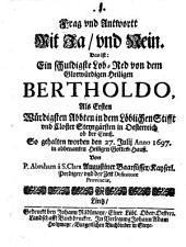 Frag und Antwortt mit Ja und Nein: das ist ein schuldigste Lob-Red von dem glorwürdigen Heiligen Bertholdo ... so gehalten worden den 27. Julii 1697
