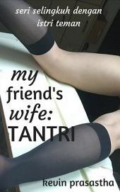 My Friend's Wife: Tantri: Seri Selingkuh dengan Istri Teman