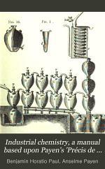 Industrial chemistry, a manual based upon Payen's 'Précis de chimie industrielle'.