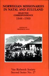 Norwegian Missionaries In Natal And Zululand Book PDF