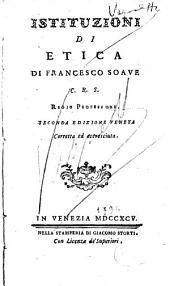 Istituzioni di logica, metafisica ed etica. Volume 1.[-5]. di Francesco Soave: 4: Istituzioni di etica di Francesco Soave C.R.S. regio professore