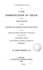 A General Plan for a Mail Communication by Steam, Between Great Britain and the Eastern and Western Parts of the World
