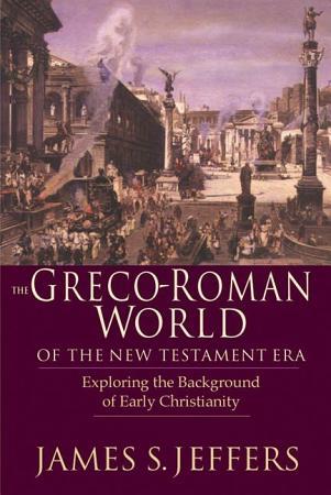 The Greco Roman World of the New Testament Era PDF