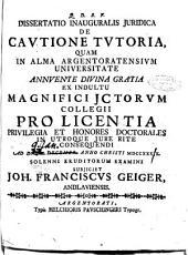 Dissertatio inauguralis juridica De cautione tutoria, quam ... magnifici JCtorum Collegii prolicentia ... in utroque jure ritè consequendi. Ad D. [...] Decembr. ... 1739. Solenni eruditorum examini subjiciet Joh. Franciscus Geiger, ...