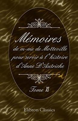 M moires de m me de Motteville  pour servir l histoire d Anne D Autriche  Tome 11 PDF