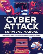 Cyber Attack Survival Manual: From Identity Theft to The Digital Apocalypse