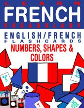 Learn French Vocabulary - English/French Flashcards - Numbers, Shapes and Colors: Flashcard Ebooks