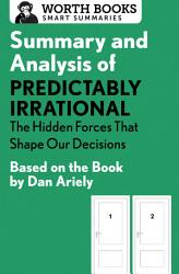 Summary And Analysis Of Predictably Irrational The Hidden Forces That Shape Our Decisions Book PDF