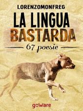 La lingua bastarda. 67 poesie