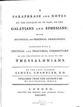 A Paraphrase and Notes on the Epistles of St. Paul to the Galatians and Ephesians: With Doctrinal and Practical Observations. Together with a Critical and Practical Commentary on the Two Epistles of St. Paul to the Thessalonians. By the Late Learned Samuel Chandler, .... Published from the Author's MS. by Nathaniel White