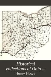 Historical Collections of Ohio: An Encyclopedia of the State ; History Both General and Local, Geography ... Sketches of Eminent and Interesting Characters, Etc., with Notes of a Tour Over it in 1886 ...