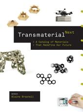 Transmaterial Next: A Catalog of Materials that Redefine Our Future
