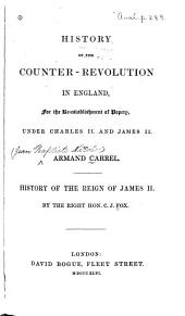 History of the Counter-revolution in England: For the Re-establishment of Popery, Under Charles II. and James II.