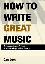How To Write Great Music - Understanding the Process from Blank Page to Final Product