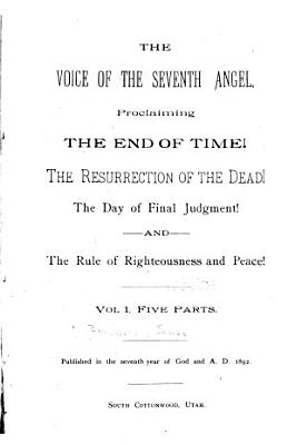 The Voice of the Seventh Angel  Proclaiming the End of Time  the Resurrection of the Dead  the Day of Final Judgment  and the Rule of Righteousness and Peace  PDF