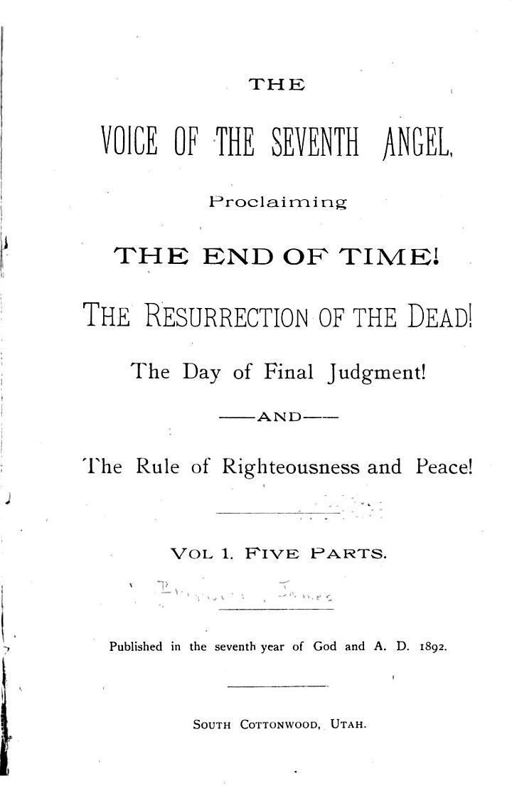 The Voice of the Seventh Angel, Proclaiming the End of Time! the Resurrection of the Dead! the Day of Final Judgment! and the Rule of Righteousness and Peace!