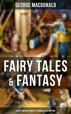 Fairy Tales   Fantasy  George MacDonald Collection  With Complete Original Illustrations