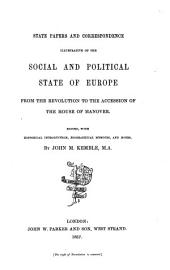 State Papers and Correspondence Illustrative of Social and Political State of Europe from the Revolution to the Accession of the House of Hanover