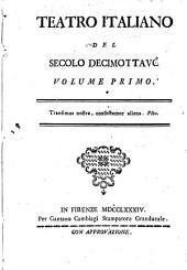 Teatro Italiano Del Secolo Decimottavo: Volume 1