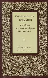 Communicative Pragmatism And Other Philosophical Essays On Language Book PDF