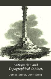 Antiquarian and Topographical Cabinet,: Containing a Series of Elegant Views of the Most Interesting Objects of Curiosity in Great Britain. Accompanied with Letter-press Descriptions, Volume 2