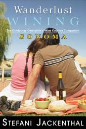 Wanderlust Wining: The Outdoorsy Oenophile's Wine Country Companion: Sonoma