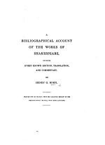 A Bibliographical Account of the Works of Shakespeare, including every known edition, translation, and commentary. By H. G. Bohn. Printed off separately from his enlarged edition of the Bibliographer's Manual [of W. T. Lowndes] with some additions