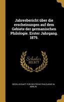 Jahresbericht   ber Die Erscheinungen Auf Dem Gebiete Der Germanischen Philologie  Erster Jahrgang  1879  PDF