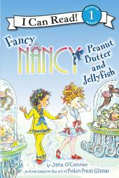 Fancy Nancy: Peanut Butter and Jellyfish: I Can Read Level 1
