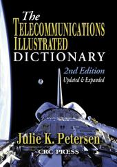The Telecommunications Illustrated Dictionary: Edition 2