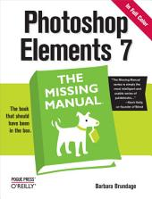 Photoshop Elements 7: The Missing Manual: The Missing Manual