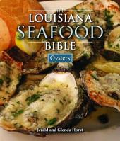 Louisiana Seafood Bible, The: Oysters: Oysters