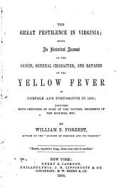 The Great Pestilence in Virginia: Being an Historical Account of the Origin, General Character, and Ravages of the Yellow Fever in Norfolk and Portsmouth in 1855 : Together with Sketches of Some of the Victims, Incidents of the Scourge, Etc
