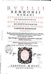 Rutilii Benzonii Romani ... Commentariorum, ac disputationum in beatissimae Virginis canticum magnificat. Libri quinque. ... Cum triplici indice, disputationum, insignium locorum Sacrae Scripturae, ..