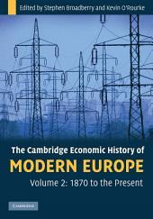 The Cambridge Economic History of Modern Europe: Volume 2, 1870 to the Present