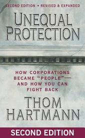 "Unequal Protection: How Corporations Became """"People"""" -- and How You Can Fight Back, Edition 2"