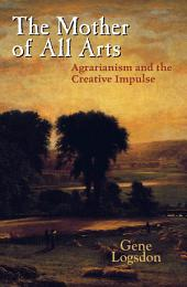 The Mother of All Arts: Agrarianism and the Creative Impulse