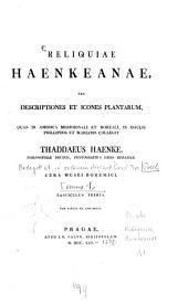 Reliquiae Haenkeanae, seu descriptiones et icones plantarum, quas in America Meridionali et Boreali, in insulis Philippinis et Marianis collegit Thaddaeus Haenke, philosophiae doctor, phytographus regis Hispaniae: Volume 1