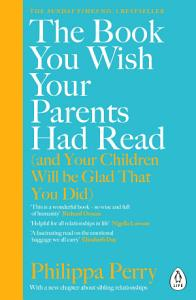 The Book You Wish Your Parents Had Read  and Your Children Will Be Glad That You Did  Book