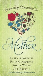 Something Beautiful for Mother Book