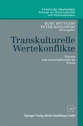 Transkulturelle Wertekonflikte: Theorie und wirtschaftsethische Praxis