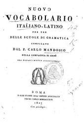 Nuovo vocabolario italiano-latino per uso delle scuole di grammatica compilato dal p. Carlo Mandosio della Compagnia di Gesù ora notabilmente accresciuto