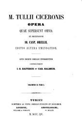 Opera quae supersunt omnia ex recensione Io. Casp. Orellii: Volume 2, Part 1