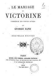 Le mariage de Victorine comedie en trois actes par George Sand